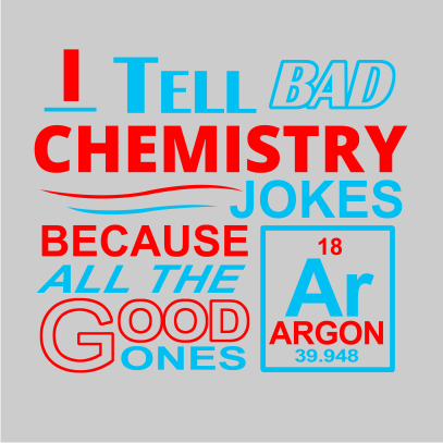 i tell bad chemistry jokes grey