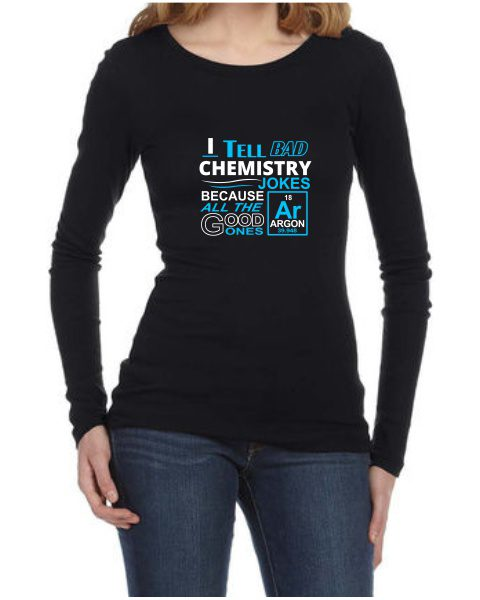 i tell bad chemistry jokes ladies long sleeve tshirt