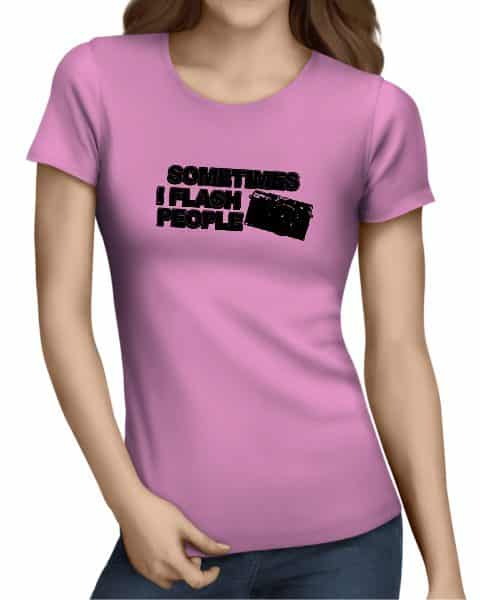 sometimes i flash people ladies tshirt