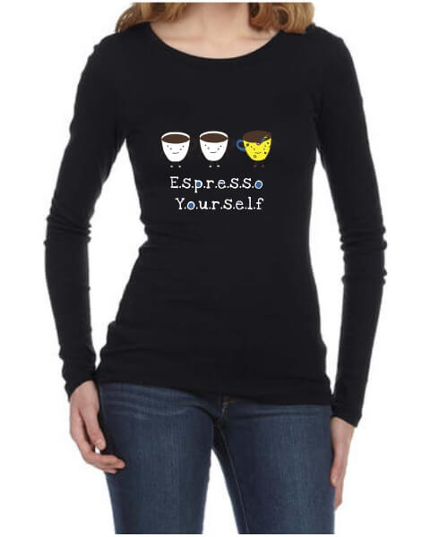 Espresso yourself ladies long sleeve shirt