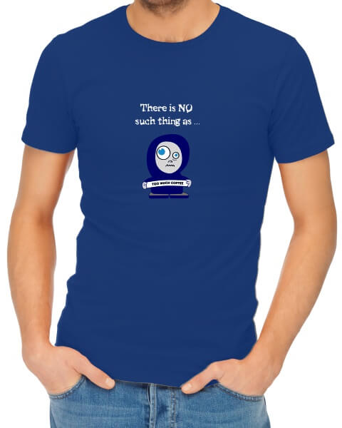 No such thing as too much coffee mens short sleeve shirt