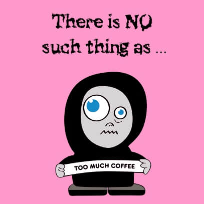 No such thing as too much coffee pink