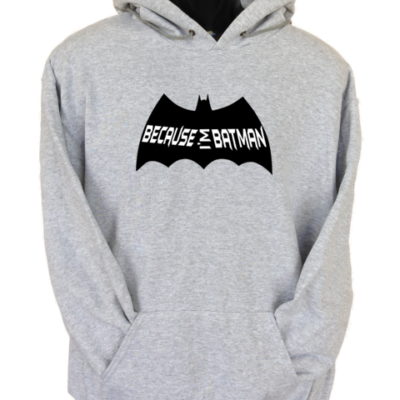 Because I_m Batman Grey Hoodie
