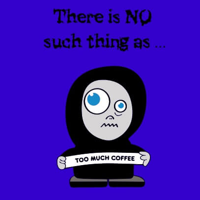 No-such-thing-as-too-much-coffee-Light-blue