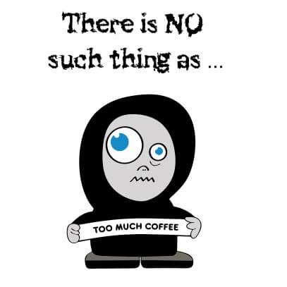 No-such-thing-as-too-much-coffee-White
