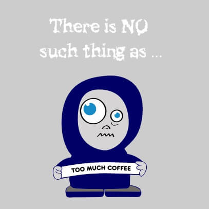 No-such-thing-as-too-much-coffee-grey