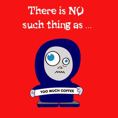 No-such-thing-as-too-much-coffee-red