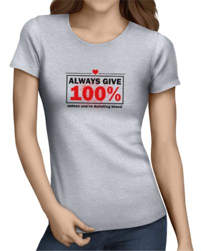 always give 100 ladies tshirt grey