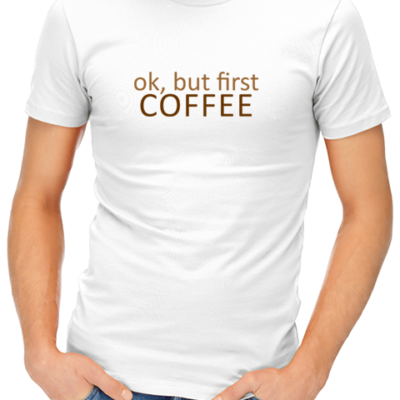 ok, but first coffee mens tshirt