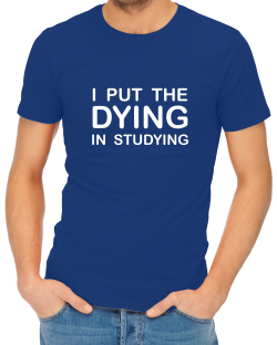 i-put-the-dying-in-studying-tshirt