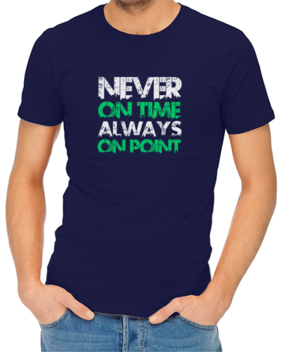 never on time always on point mens tshirt navy