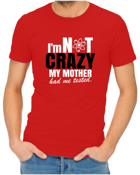 f3855198a I'm Not Crazy My Mother Had Me Tested - JuiceBubble T-Shirts