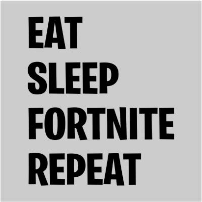 eat sleep fortnite repeat grey