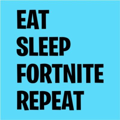 eat sleep fortnite repeat sky blue
