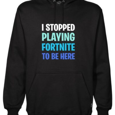 i stopped playing fortnite black hoodie