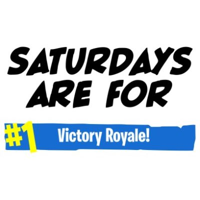 saturdays are for victory royale white