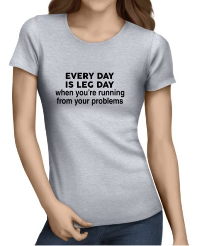 Every Day Is Leg Day Ladies Grey Shirt