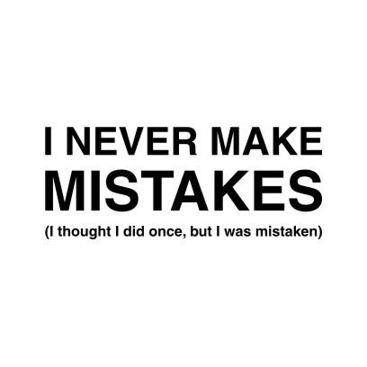 I Never Make Mistakes White