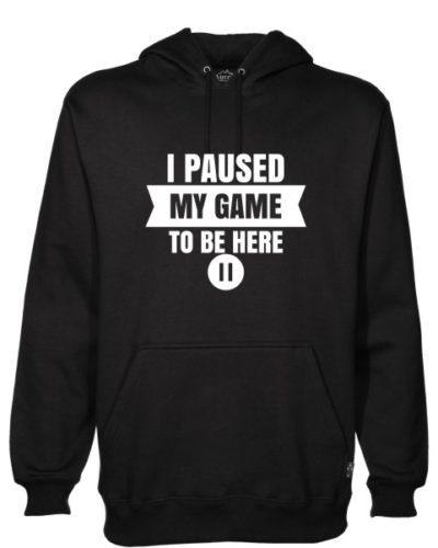 I Paused My Game To Be Here Black Hoodie