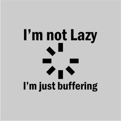 I_m Not Lazy Grey