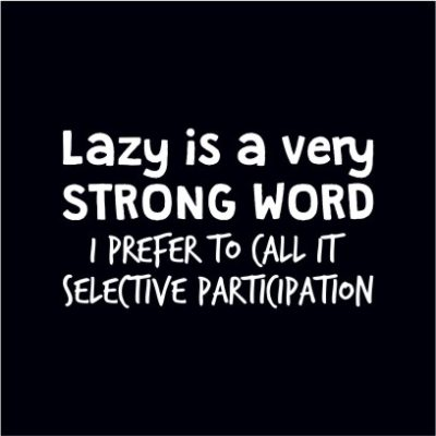 Lazy Is A Strong Word Black