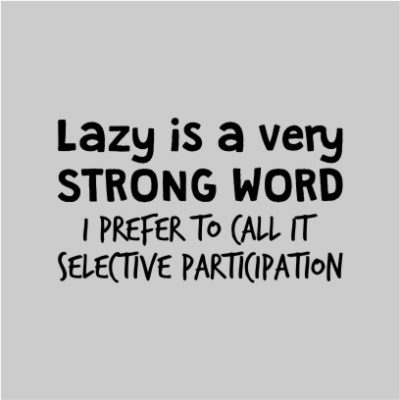 Lazy Is A Strong Word Grey