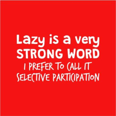 Lazy Is A Strong Word Red