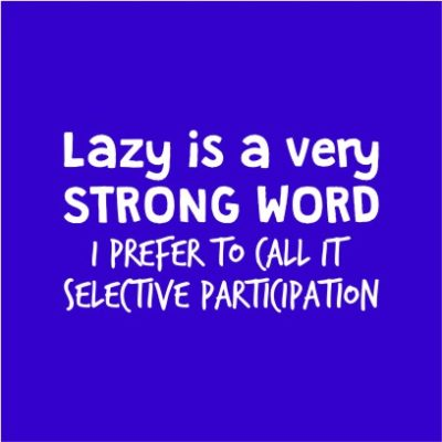 Lazy Is A Strong Word Royal Blue