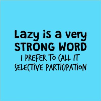 Lazy Is A Strong Word Sky Blue