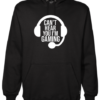 Can_t Hear you Gaming Black Hoodie