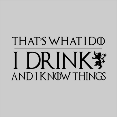 I drink and know things grey square