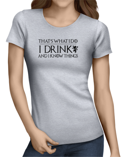 I drink and know things ladies tshirt grey