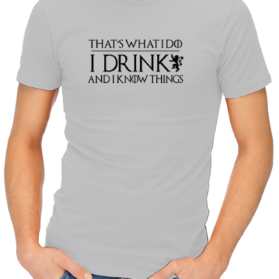 I drink and know things mens tshirt grey