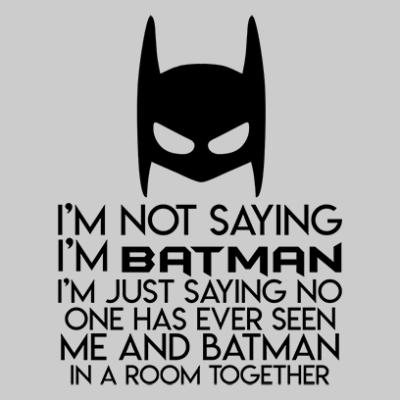not saying i_m batman grey square