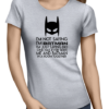 not saying i_m batman ladies tshirt grey