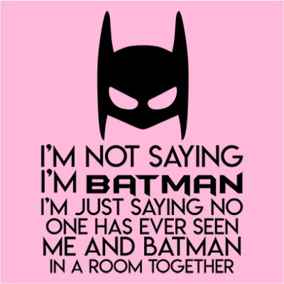 not saying i_m batman pink square