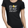 show me what you got ladies tshirt black