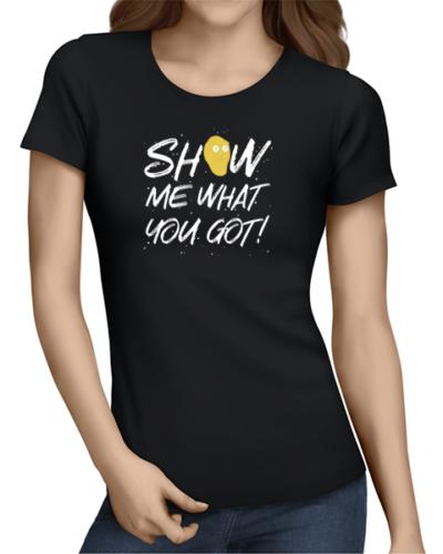 show me what you got ladies tshirt black