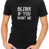 blink if you want me mens tshirt black