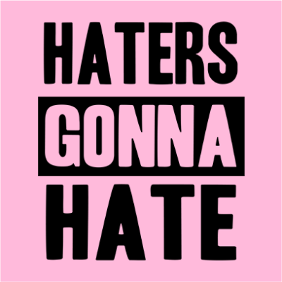 haters gonna hate pink square