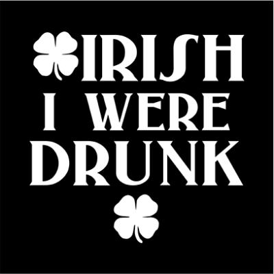 irish i were drunk black square
