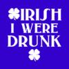 irish i were drunk blue square
