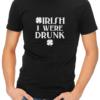 irish i were drunk mens tshirt black