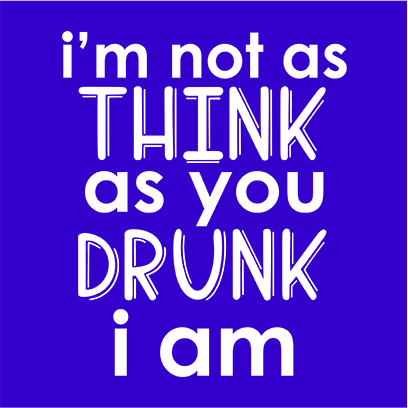 not as think as you drunk blue square