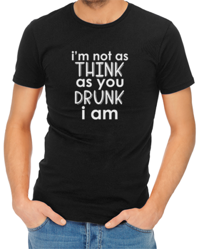 not as think as you drunk mens tshirt black