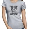 one thing we say to death ladies tshirt grey