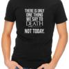 one thing we say to death mens tshirt black