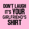your girlfriends shirt pink square