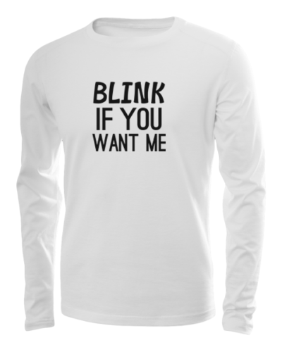 blink if you want me long sleeve white