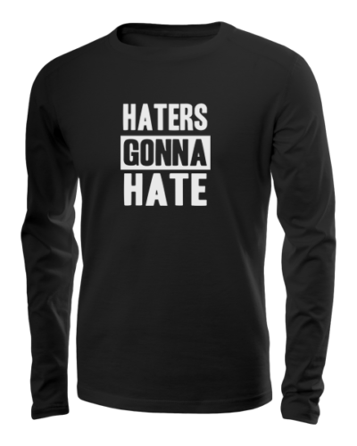 haters gonna hate long sleeve black